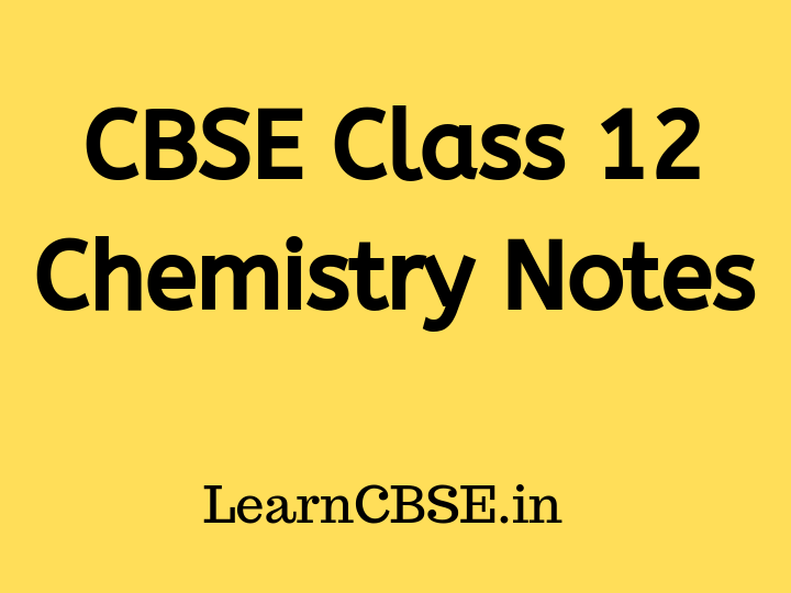 CBSE Class 12 Chemistry Notes - Learn CBSE