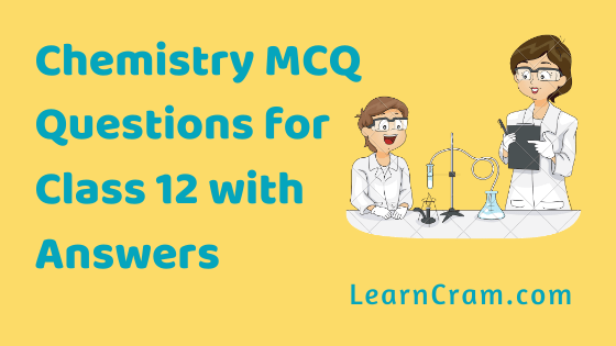 Chemistry MCQs For Class 12 Chapter Wise With Answers Pdf Download