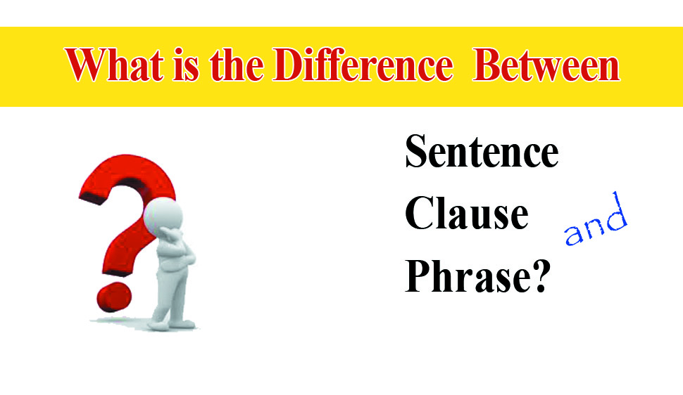 clause phrase and sentence differences learn the definition