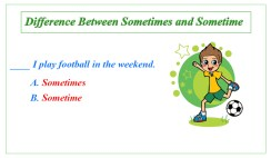 Difference Between Sometimes and Sometime