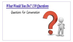 Questions for Conversation (What Would You Do? 130 Questions)