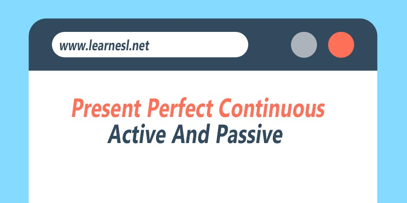 Active And Passive Voice Of Present Perfect Continuous
