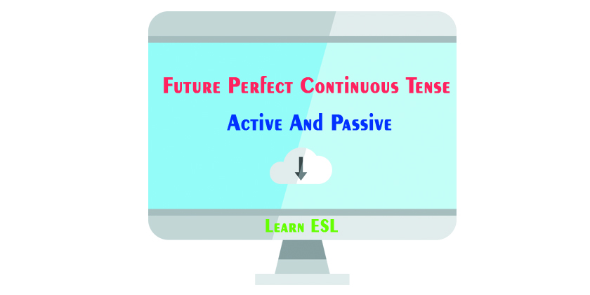 Future perfect continuous tense active and passive | Active