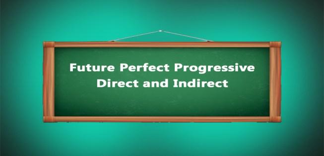 Direct and Indirect of Future Perfect Progressive