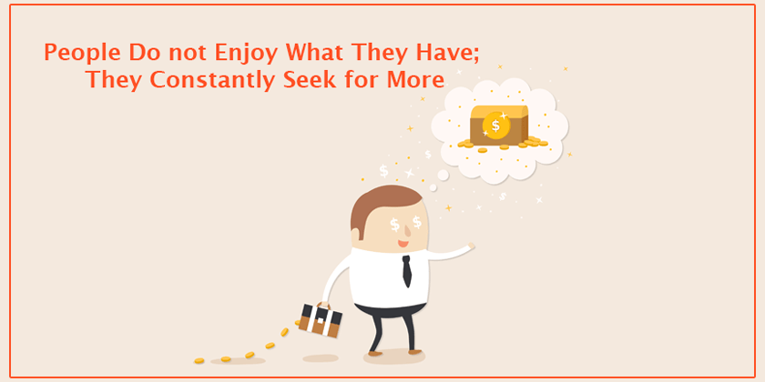 People Do not Enjoy What They Have; They Constantly Seek for More