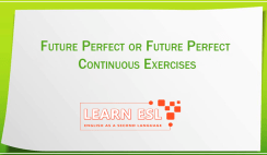 Future Perfect or Future Perfect Continuous Exercises