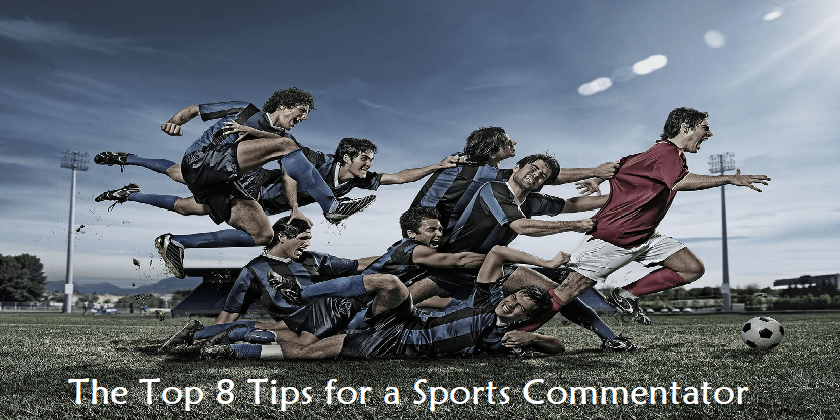 The Top 8 Tips for a Sports Commentator