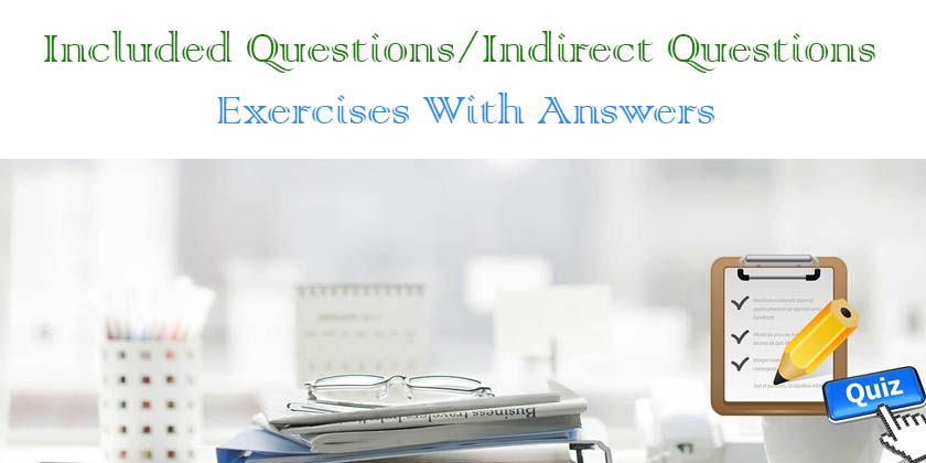 Included Questions/Indirect Questions Exercises With Answers