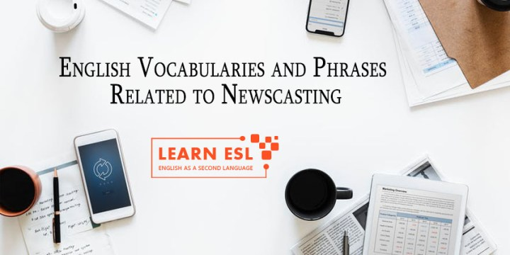 English Vocabularies and Phrases Related to Newscasting & Media