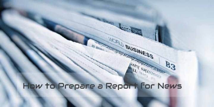 How to Prepare a Report for News