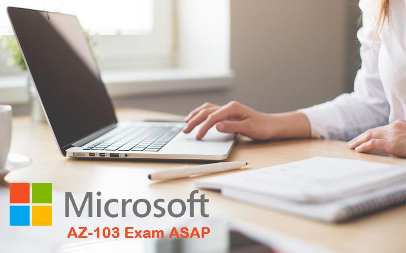 Microsoft AZ-103 Exam ASAP