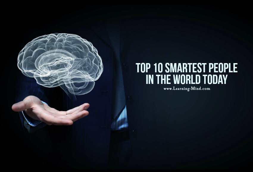 Top 10 Smartest People in the World Today – Learning Mind