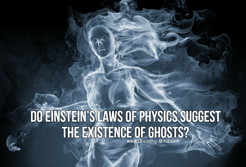 Do Einsteins Laws Of Physics Suggest The Existence Of Ghosts