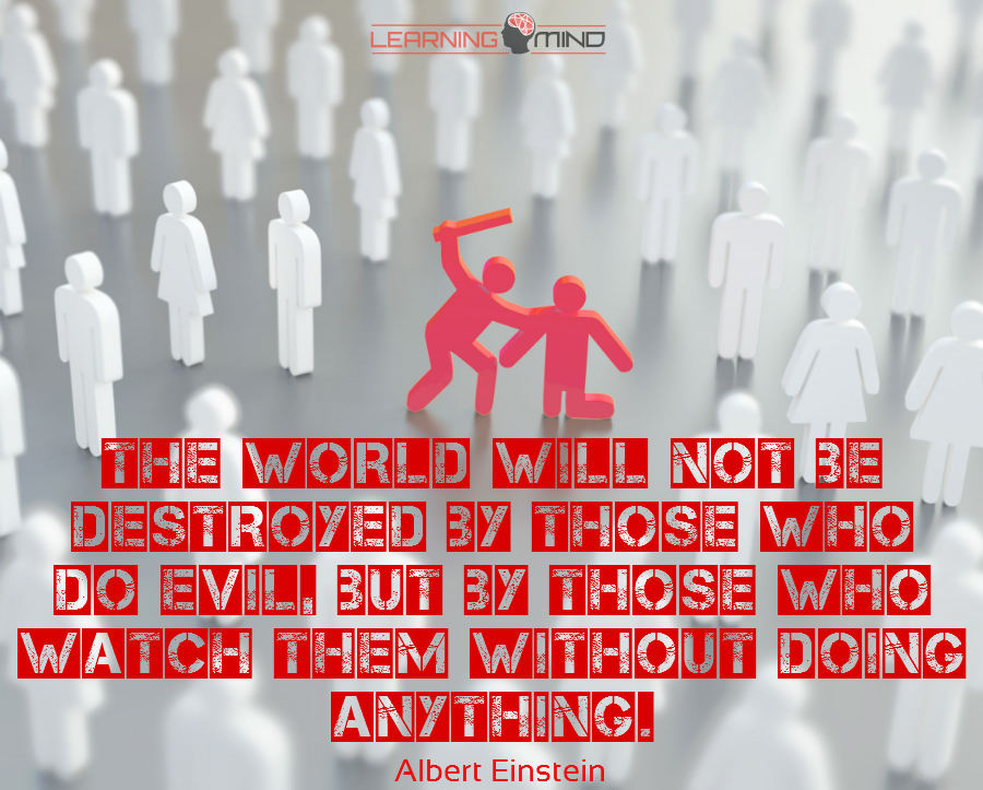 The world will not be destroyed by those who do evil, but by those who watch them without doing anything.