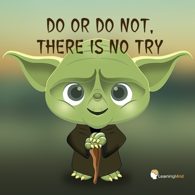 do or do not, there is no try