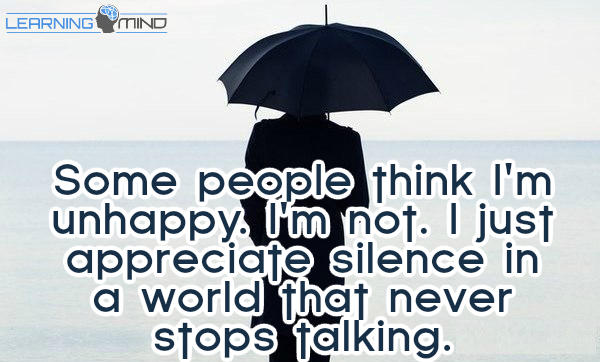 Some people think I'm unhappy. I'm not. I just appreciate silence in a world that never stops talking.