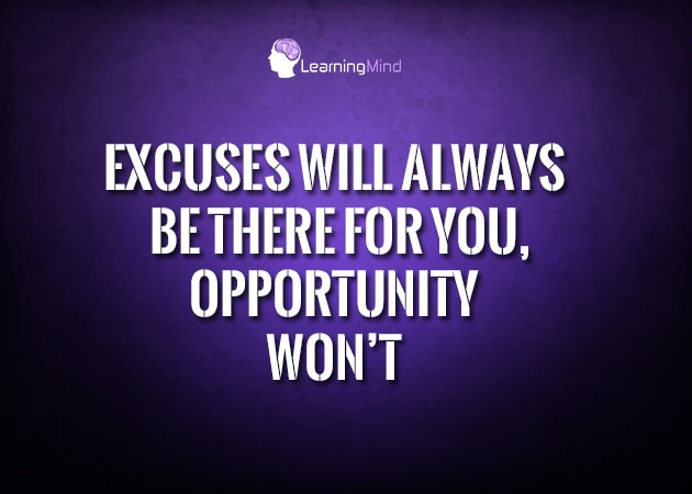 Excuses will always be there for you