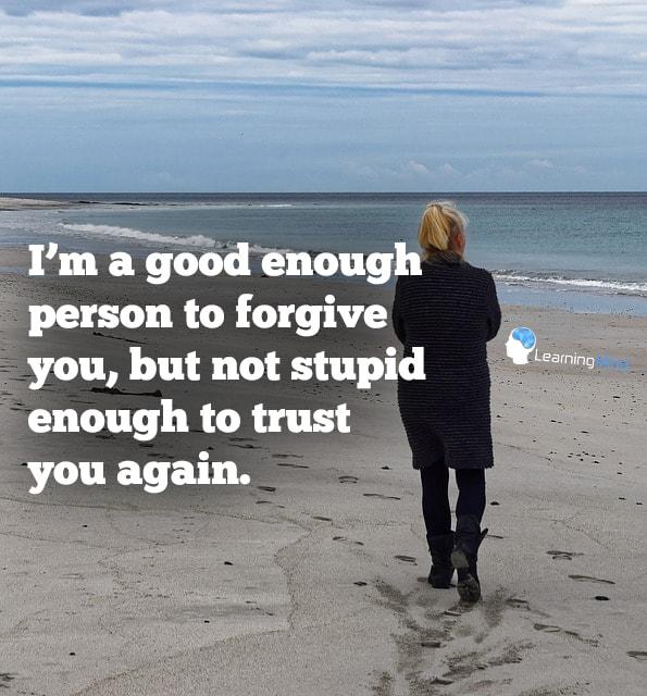 I'm a good enough person to forgive you