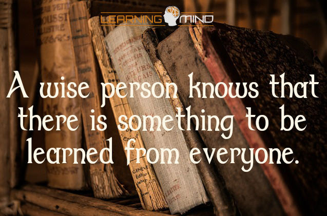 a wise person knows there is something to learn from everyone