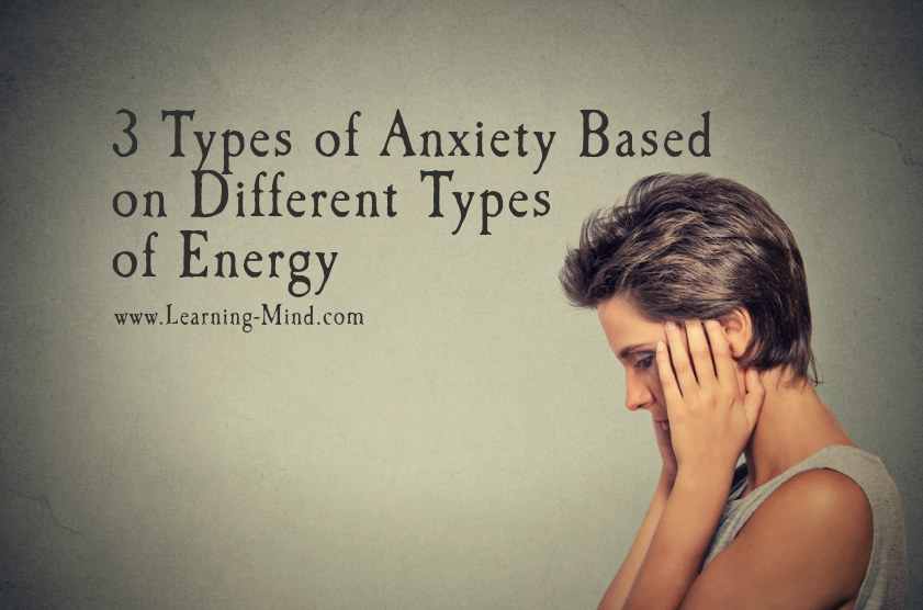 3 Types of Anxiety Based on Different Types of Energy (and ...