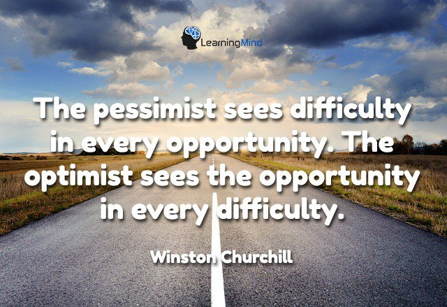 The pessimist sees difficulty in every opportunity. The optimist sees the opportunity in every difficulty.