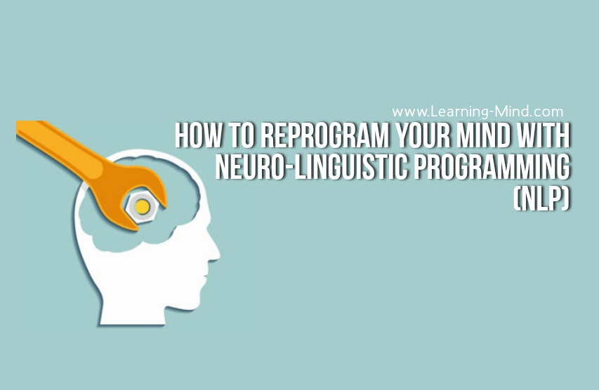 How to Use NLP (Neuro-Linguistic Programming) to Reprogram Your Mind