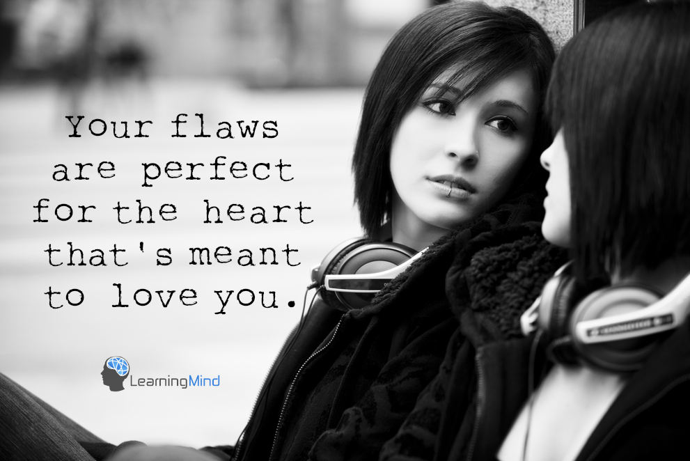 Your flaws are perfect for the heart that's meant to love you.