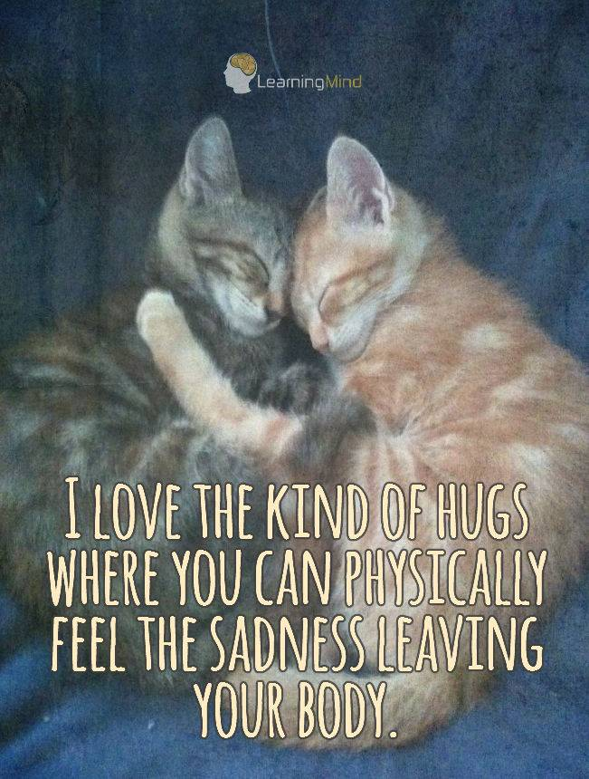 I love the kind of hugs where you can physically feel the sadness leaving.