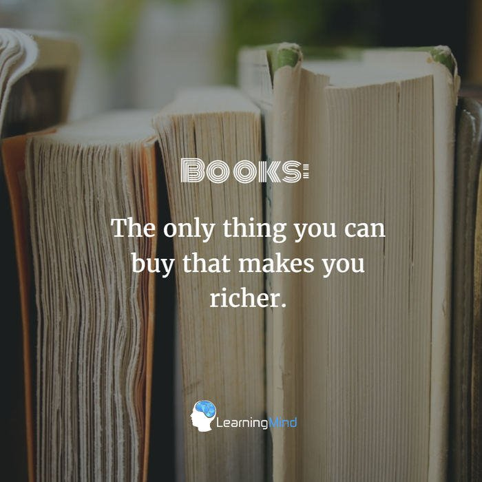 Books The only thing you can buy that makes you richer.