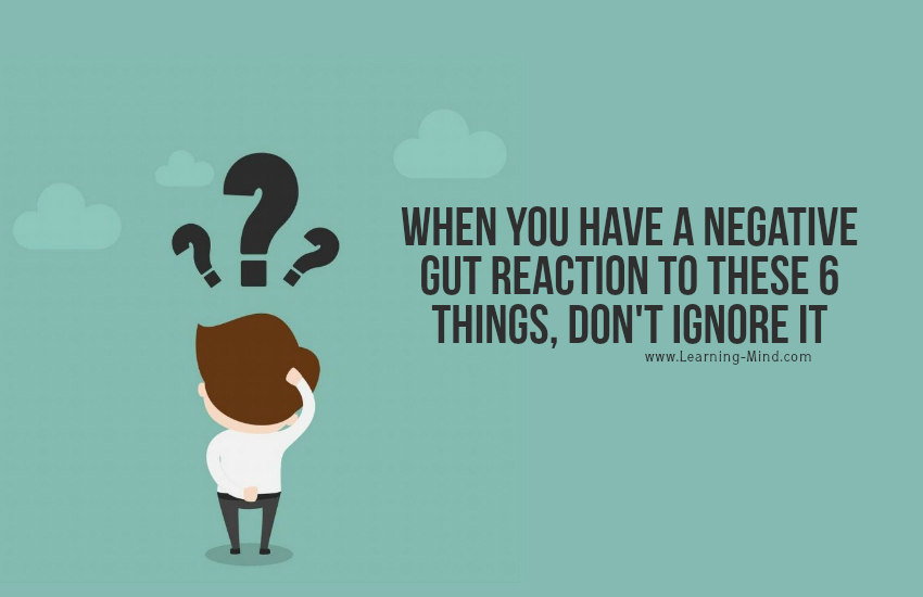 When You Have A Negative Gut Reaction To These 6 Things