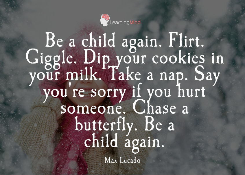 Be a child again.