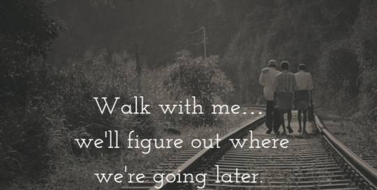 Walk with me… we'll figure out where we're going later.