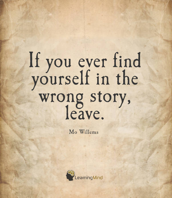 'If you ever find yourself in the wrong story, leave.