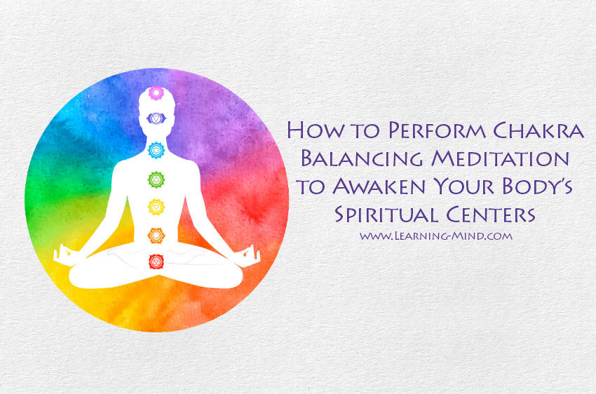 How to Perform Chakra Balancing Meditation to Awaken Your