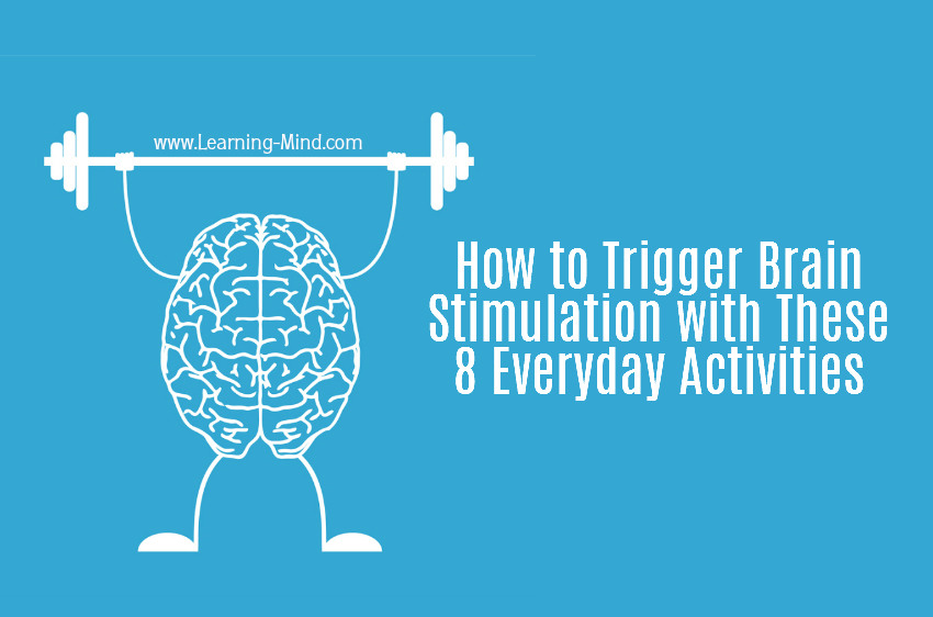How to Trigger Brain Stimulation with These 8 Everyday