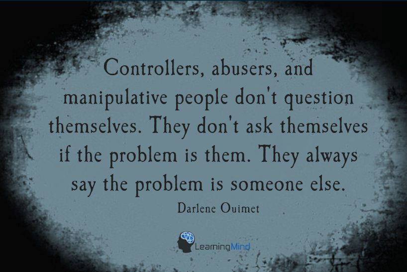 Controllers, abusers, and manipulative people don't question themselves