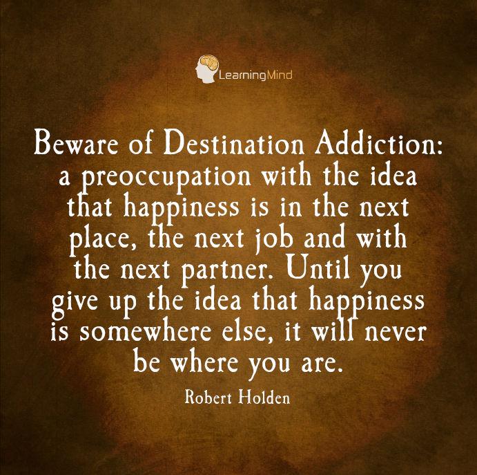 Beware of Destination Addiction