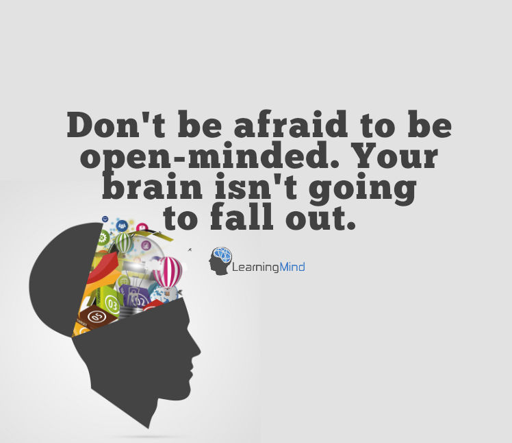 Don't be afraid to be open-minded