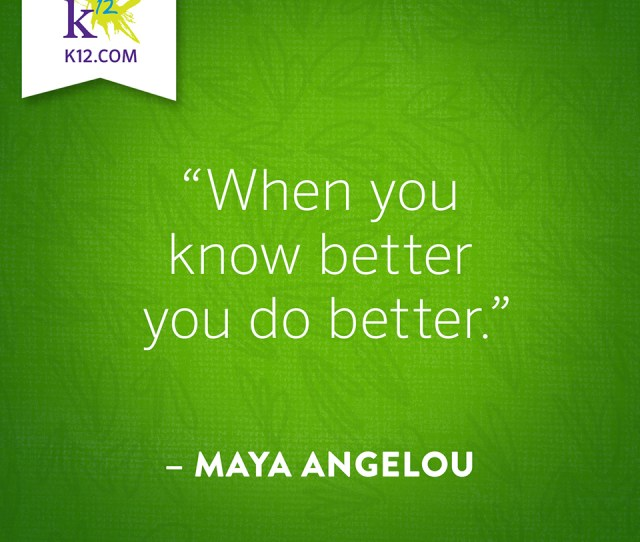 When You Know Better You Do Better Maya Angelou