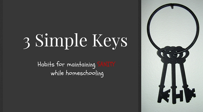 Three  Keys to Maintaining Sanity While Homeschooling