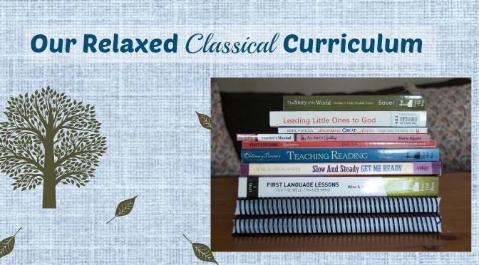Our Relaxed Classical Curriculum - here's what we have been using, and what is up next for my up and coming third grader and kindergartener!