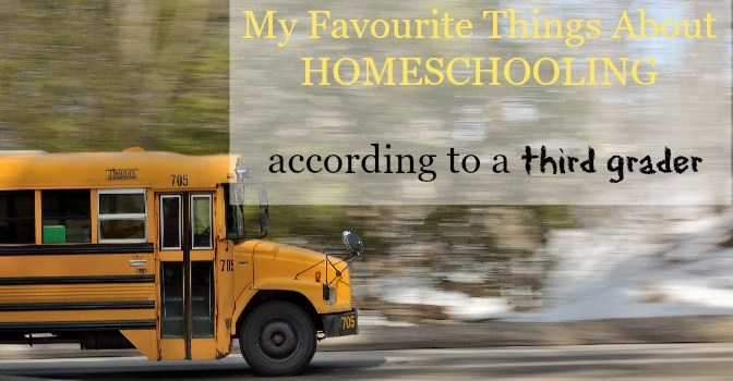 What a third grader might say are her favourite things about homeschooling