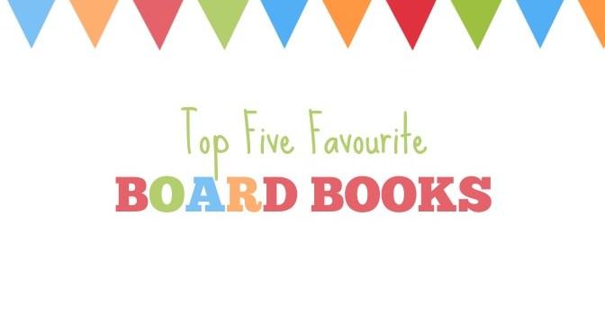 Top Five Favourite Board Books