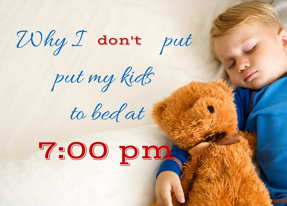 Why I DON'T Put My Kids to Bed at 7:00 pm!