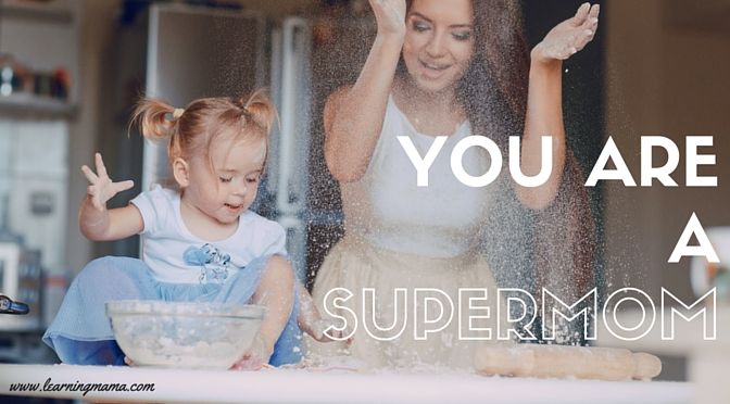 You ARE  a Supermom!
