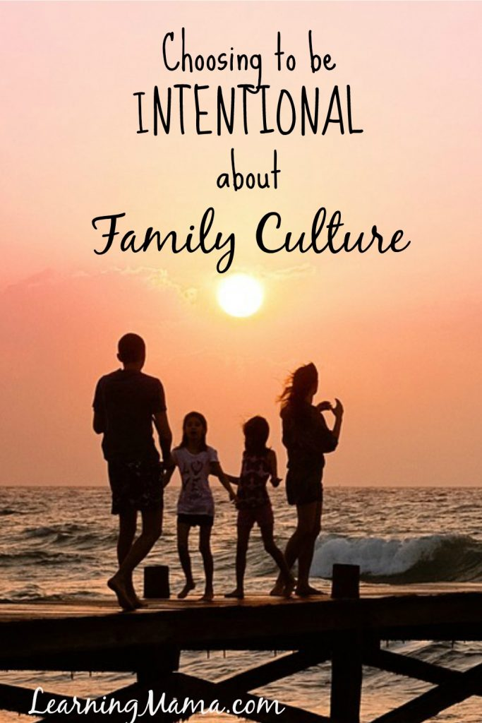 It is so important to be intentional about your family culture! All families, have their own unique cultures, be intentional about incorporating habits, traditions, and values that reflect your own personal convictions.