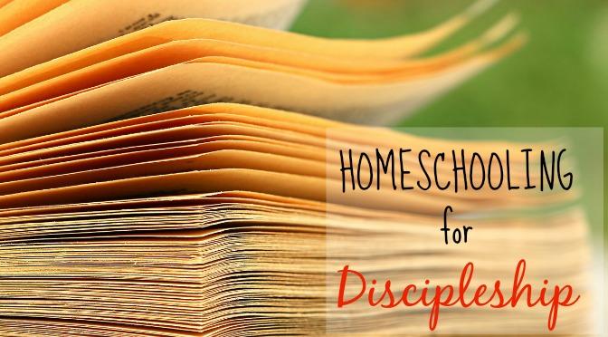 Homeschooling for Discipleship