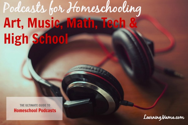 The Ultimate Guide to Homeschool Podcasts: Podcasts for Homeschooling Art, Music, Math, Tech & High School