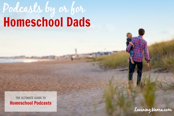The Ultimate Guide to Homeschool Podcasts: Podcasts by or for Homeschool Dads