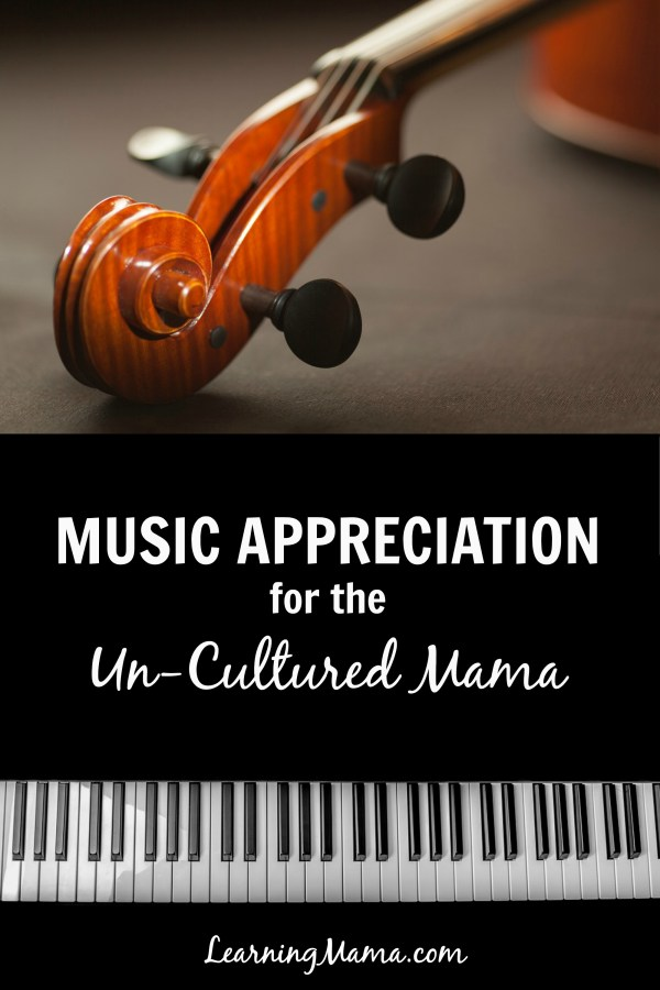 Music Appreciation for the Un-Cultured Mama - How can a non-musical mama teach music in her homeschool?
